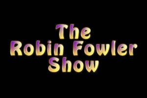 The Robin Fowler Show